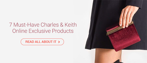 7 Must-Have Charles & Keith Online Exclusive Products